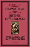 London's Strangest Tales: Historical Royal Palaces: Extraordinary but True Stories - Iain Spragg