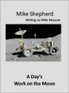 A Day's Work on the Moon - Mike Shepherd, Mike Moscoe