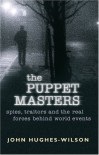 The Puppet Masters: Spies, Traitors and the Real Forces Behind World Events - John Hughes-Wilson