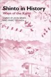 Shinto In History: Ways Of The Kami - John Breen