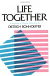Life Together: A Discussion of Christian Fellowship - Dietrich Bonhoeffer
