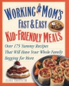 Working Mom's Guide to Kid-Friendly Meals : Over 200 Fast & Easy Recipes That Will Have Your Whole Family Begging for More - Elise M. Griffith