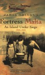 Fortress Malta: An Island Under Siege, 1940-1943 (Cassell Military Paperbacks) - James Holland