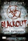 Blackout - Kein Entrinnen (newsflesh #3) - Mira Grant