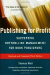 Publishing for Profit: Successful Bottom-Line Management for Book Publishers - Thomas Woll, Jan Nathan