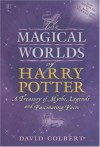The Magical Worlds Of Harry Potter: A Treasury Of Myths, Legends And Fascinating Facts - David Colbert
