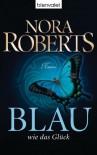 Blau wie das Glück: Roman - Nora Roberts