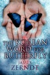 The Korean Word For Butterfly - James Zerndt