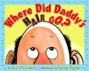 Where Did Daddy's Hair Go? (Picture Book) - Joe O'Connor, Henry Payne