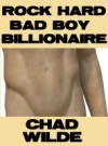 Rock Hard Bad Boy Billionaire - Chad Wilde