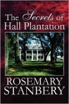 The Secrets of Hall Plantation - Rosemarry Stanberry, Rosemarry Stanberry