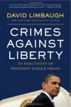 Crimes Against Liberty: An Indictment of President Barack Obama - David Limbaugh