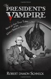 The President's Vampire: Strange-but-True Tales of the United States of America - Robert Damon Schneck