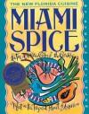 Miami Spice: The New Florida Cuisine - Steven Raichlen