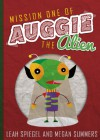 Mission One of Auggie the Alien (Auggie the Alien Series) - Leah Spiegel, Megan Summers