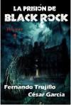 La prisión de Black Rock, Volumen 1 - Fernando Trujillo Sanz