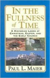 In the Fullness of Time: A Historian Looks at Christmas, Easter & the Early Church - Paul L. Maier