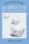 101 Creative Writing Exercises (Adventures in Writing) - Melissa Donovan