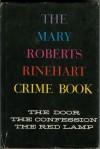 The Mary Roberts Rinehart Crime Book: The Door / The Confession / The Red Lamp - Mary Roberts Rinehart