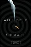 The Butt: A Novel - Will Self