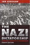 The Nazi Dictatorship: Problems and Perspectives of Interpretation - Ian Kershaw