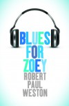 Blues for Zoey - Robert Paul Weston