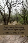 Sanctuary: Surviving The Zombie Apocalypse - Joshua Jared Scott