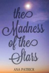 The Madness of the Stars - Ana Patrick