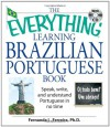 The Everything Learning Brazilian Portuguese Book: Speak, Write, and Understand Basic Portuguese in No Time - Fernanda Ferreira