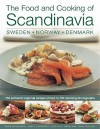 The Food and Cooking of Scandinavia: Sweden, Norway & Denmark: 150 Authentic Regional Recipes Shown in 800 Stunning Photographs - Anna Mosesson, Janet Laurence