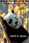 Giant Pandas and Me: Ten Years Of Discovery - Keith E Jones