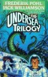 The Undersea Trilogy - Frederik Pohl, Jack Williamson