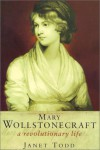 Mary Wollstonecraft: A Revolutionary Life - Janet Todd