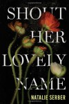 Shout Her Lovely Name - Natalie Serber
