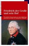 Friedrich der Grosse und sein Hof: Erinnerungen an einen 20jährigen Aufenthalt in Berlin - Dieudonné Thiébault
