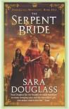 The Serpent Bride  - Sara Douglass