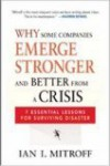 Why Some Companies Emerge Stronger and Better from a Crisis: 7 Essential Lessons for Surviving Disaster - Ian I. Mitroff