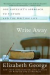 Write Away: One Novelist's Approach to Fiction and the Writing Life - Elizabeth  George