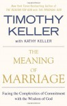The Meaning of Marriage: Facing the Complexities of Commitment with the Wisdom of God - Timothy Keller