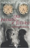 Tra Passato E Futuro - Hannah Arendt, T. Gargiulo