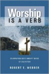 Worship is a Verb: Eight Principles for Transforming Worship - Robert Webber