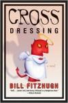 Cross Dressing - Bill Fitzhugh