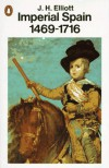 Imperial Spain: 1469-1716 - J.H. Elliott