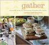 Gather: Memorable Menus for Entertaining Throughout the Seasons - Georgeanne Brennan, Lara Hata