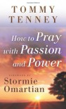 How to Pray with Passion and Power - Tommy Tenney