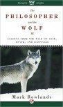 The Philosopher and the Wolf: Lessons in Love, Death, and Happiness - Mark Rowlands