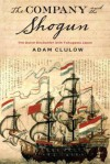 The Company and the Shogun: The Dutch Encounter with Tokugawa Japan - Adam Clulow