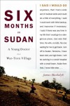 Six Months in Sudan: A Young Doctor in a War-Torn Village - Dr. James Maskalyk