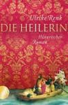 Die Heilerin: Historischer Roman (German Edition) - Ulrike Renk