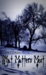 What Matters Most - Sasha L. Miller